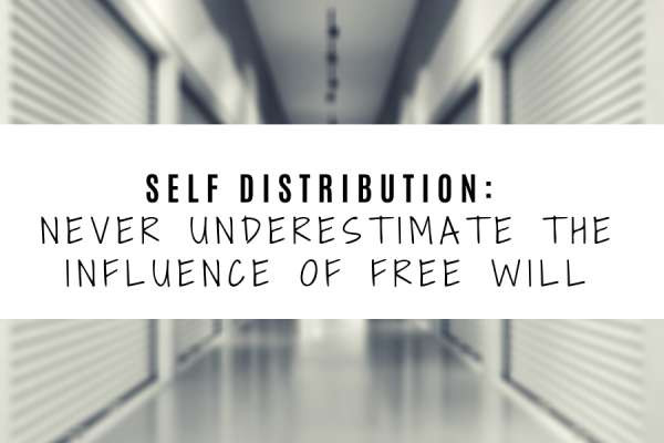 SELF-DISTRIBUTION: NEVER UNDERESTIMATE THE INFLUENCE OF FREE WILL