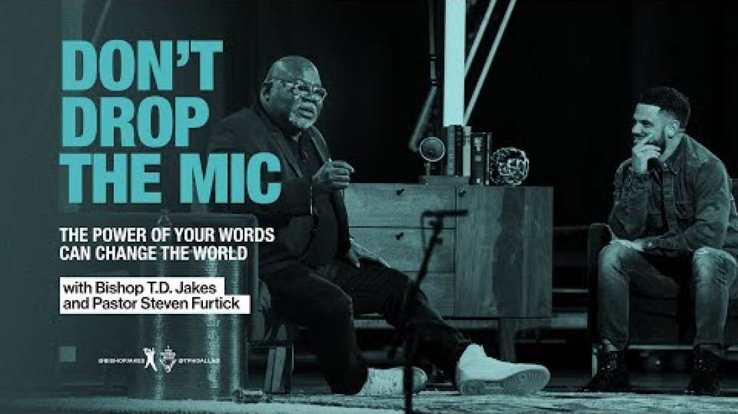 Don't Drop The Mic - A Conversation with Bishop T.D Jakes